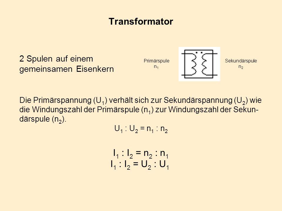 Transformator Die Primärspannung (U 1 ) verhält sich zur Sekundärspannung (U 2 ) wie die Windungszahl der Primärspule (n 1 ) zur Windungszahl der Seku