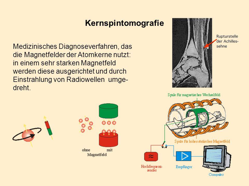 Kernspintomografie Medizinisches Diagnoseverfahren, das die Magnetfelder der Atomkerne nutzt: in einem sehr starken Magnetfeld werden diese ausgericht