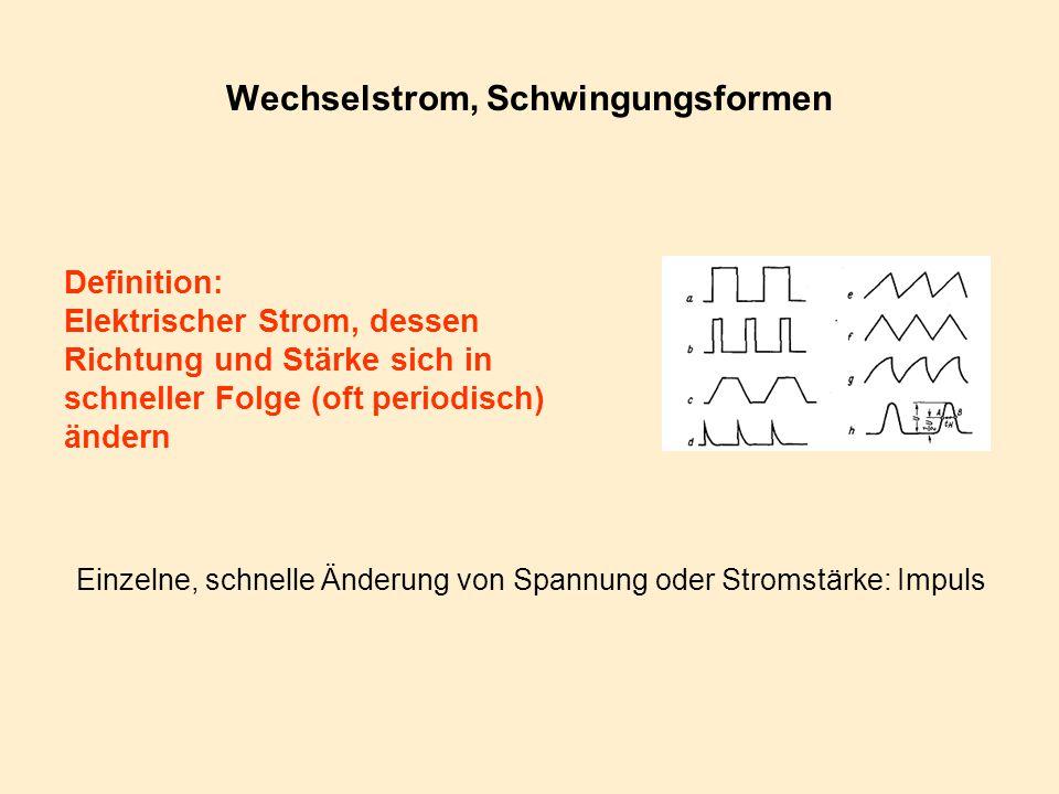 Wechselstrom, Schwingungsformen Definition: Elektrischer Strom, dessen Richtung und Stärke sich in schneller Folge (oft periodisch) ändern Einzelne, s