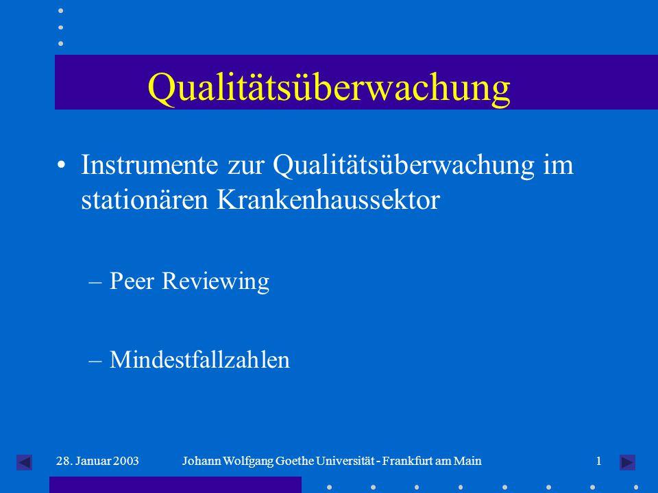 128. Januar 2003Johann Wolfgang Goethe Universität - Frankfurt am Main Qualitätsüberwachung Instrumente zur Qualitätsüberwachung im stationären Kranke