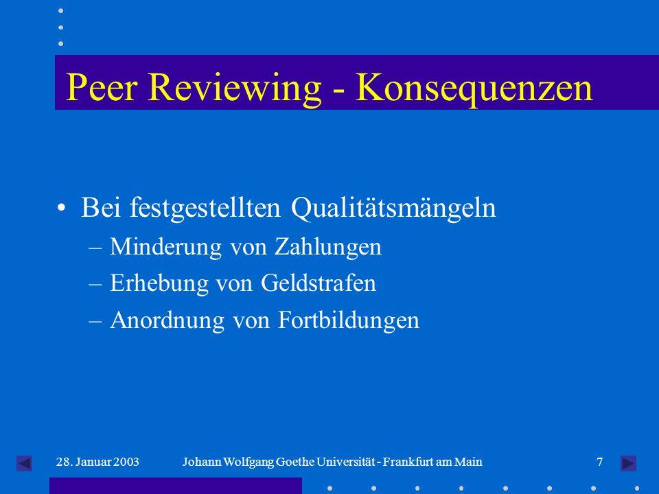 728. Januar 2003Johann Wolfgang Goethe Universität - Frankfurt am Main Peer Reviewing - Konsequenzen Bei festgestellten Qualitätsmängeln –Minderung vo