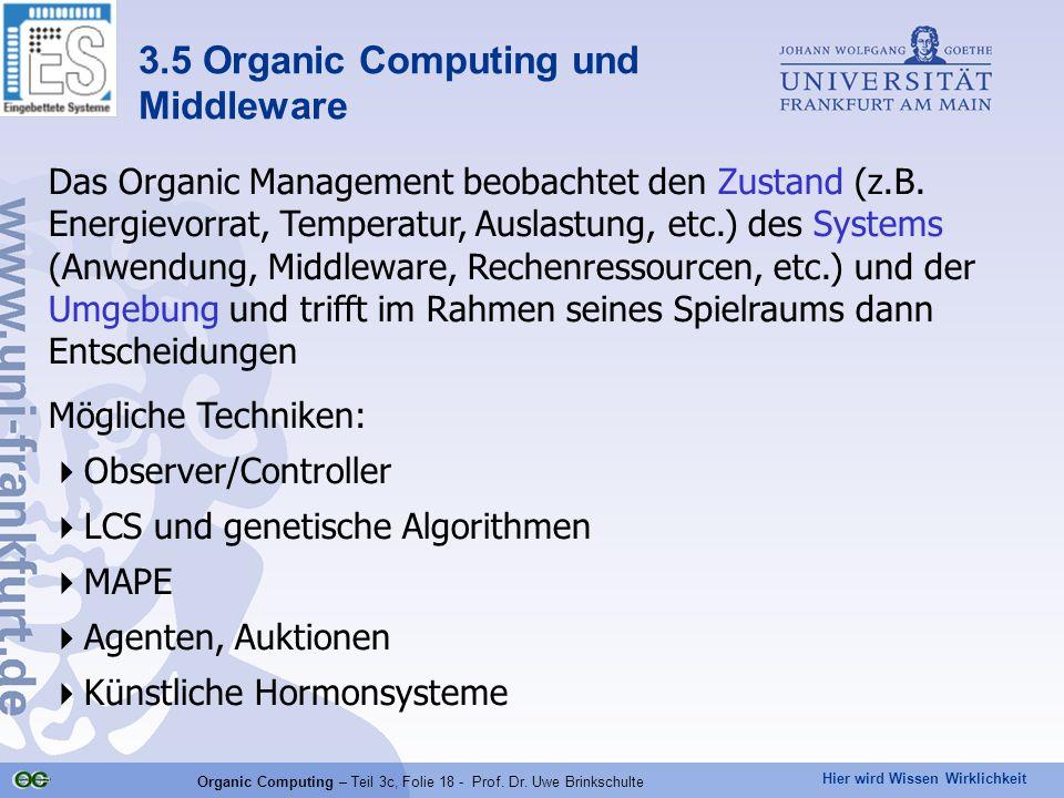 Hier wird Wissen Wirklichkeit Organic Computing – Teil 3c, Folie 18 - Prof. Dr. Uwe Brinkschulte Das Organic Management beobachtet den Zustand (z.B. E