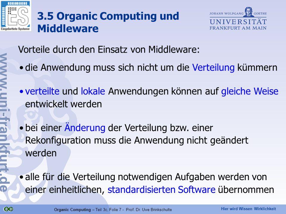 Hier wird Wissen Wirklichkeit Organic Computing – Teil 3c, Folie 7 - Prof. Dr. Uwe Brinkschulte Vorteile durch den Einsatz von Middleware: die Anwendu
