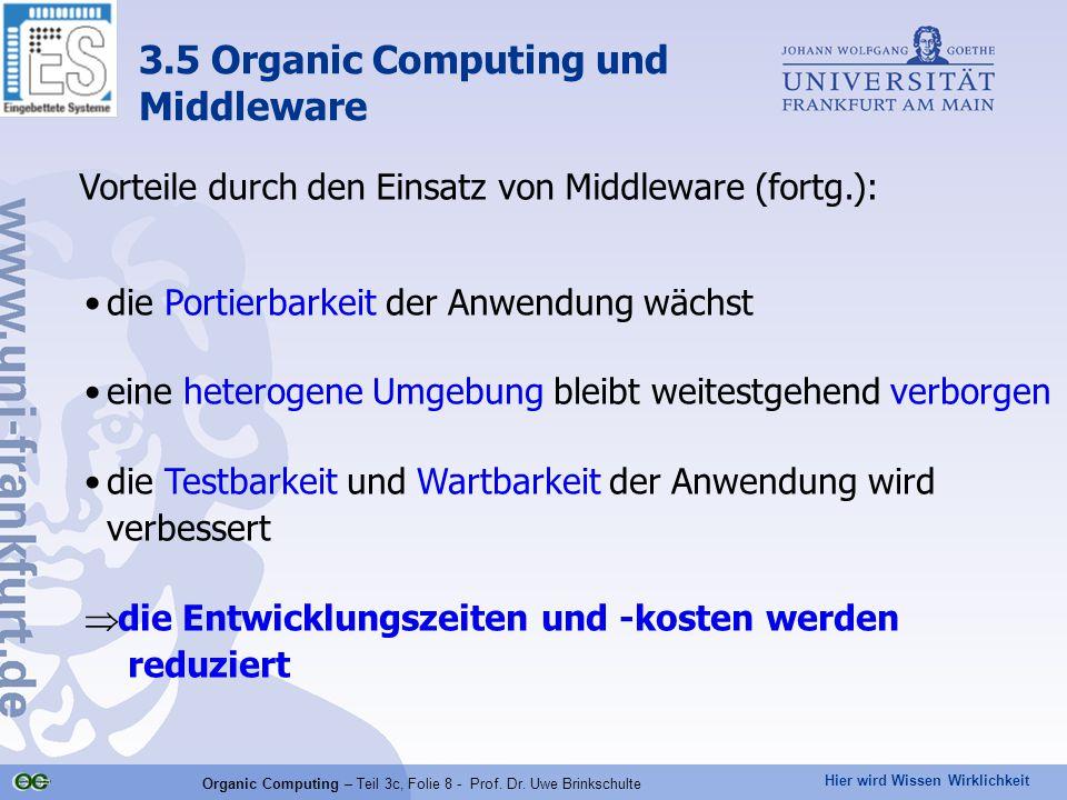 Hier wird Wissen Wirklichkeit Organic Computing – Teil 3c, Folie 8 - Prof. Dr. Uwe Brinkschulte Vorteile durch den Einsatz von Middleware (fortg.): di