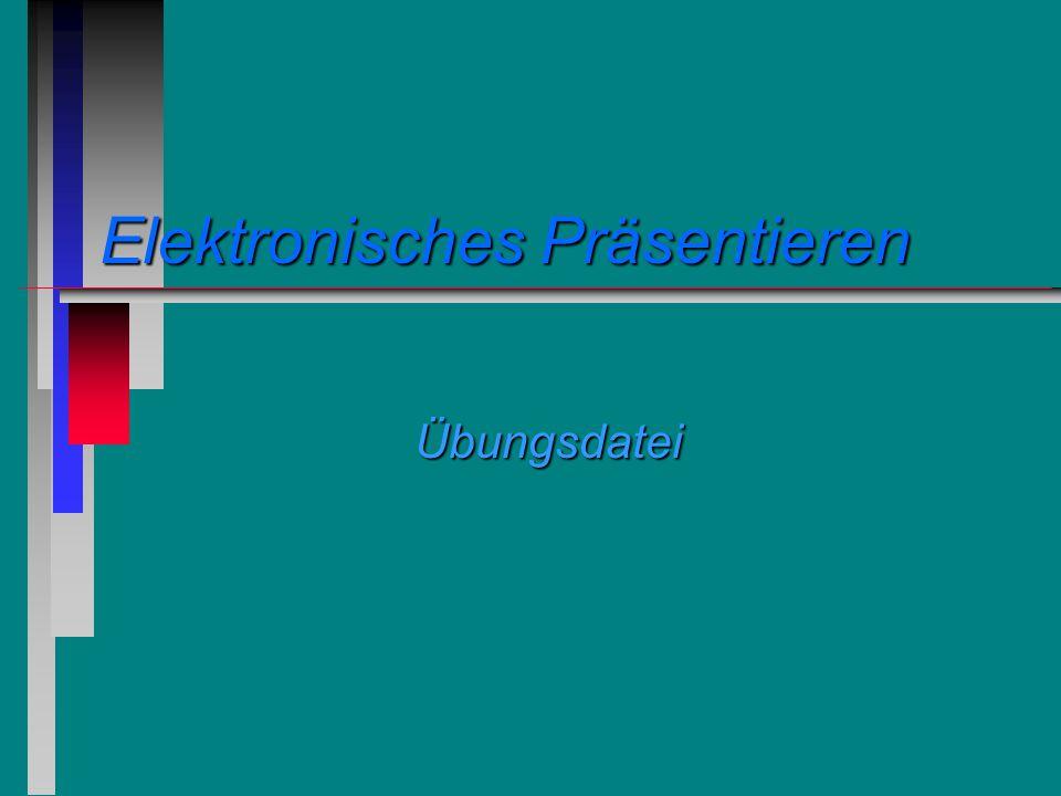 Elektronisches Präsentieren Übungsdatei
