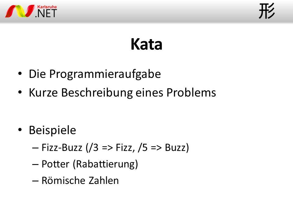Kata Die Programmieraufgabe Kurze Beschreibung eines Problems Beispiele – Fizz-Buzz (/3 => Fizz, /5 => Buzz) – Potter (Rabattierung) – Römische Zahlen 形