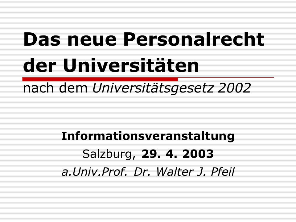 Das neue Personalrecht der Universitäten nach dem Universitätsgesetz 2002 Informationsveranstaltung Salzburg, 29.