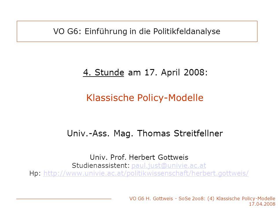 VO G6 H. Gottweis - SoSe 2oo8: (4) Klassische Policy-Modelle 17.04.2008 VO G6: Einführung in die Politikfeldanalyse 4. Stunde am 17. April 2008: Klass
