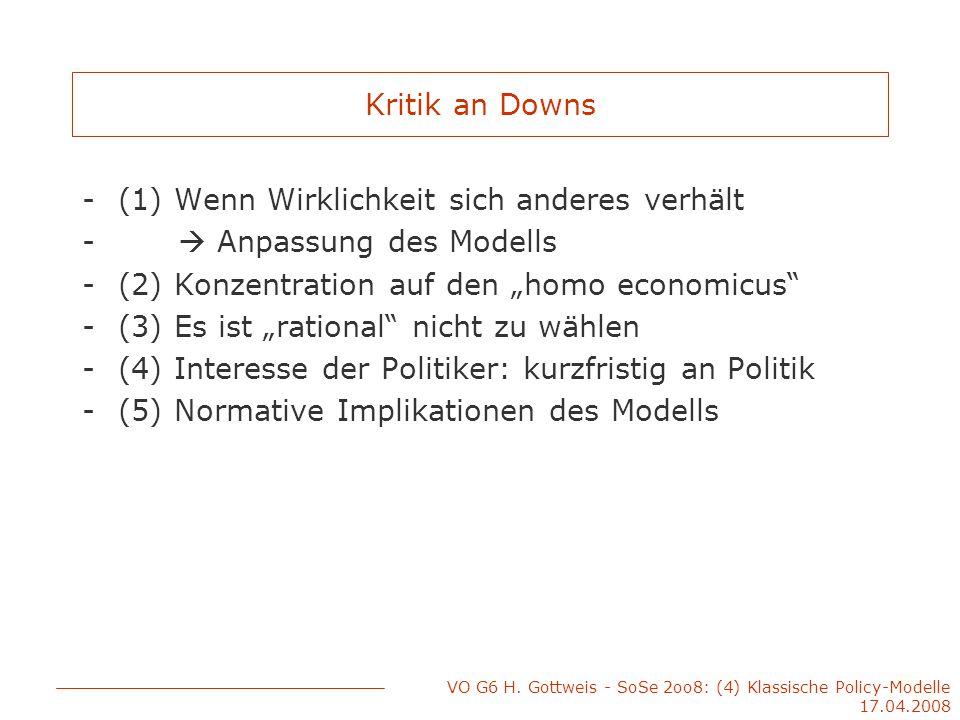 VO G6 H. Gottweis - SoSe 2oo8: (4) Klassische Policy-Modelle 17.04.2008 Kritik an Downs -(1) Wenn Wirklichkeit sich anderes verhält -  Anpassung des