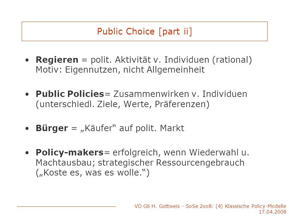VO G6 H. Gottweis - SoSe 2oo8: (4) Klassische Policy-Modelle 17.04.2008 Public Choice [part ii] Regieren = polit. Aktivität v. Individuen (rational) M