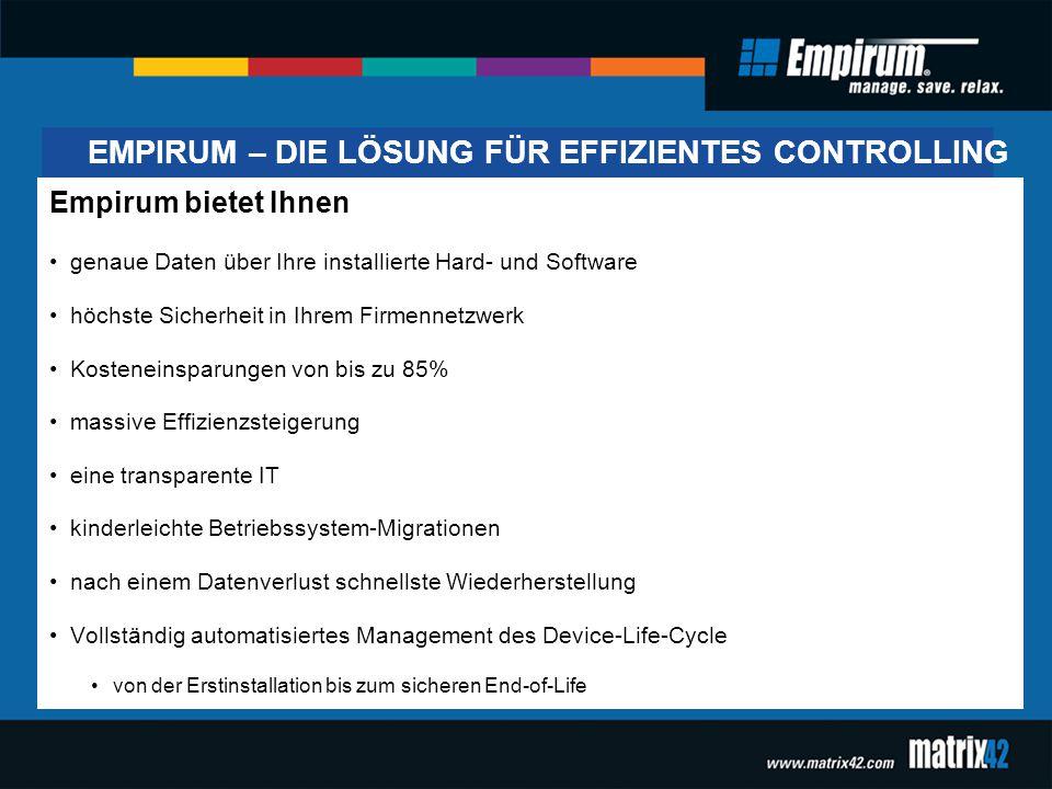 EMPIRUM – DIE LÖSUNG FÜR EFFIZIENTES CONTROLLING Empirum bietet Ihnen genaue Daten über Ihre installierte Hard- und Software höchste Sicherheit in Ihr