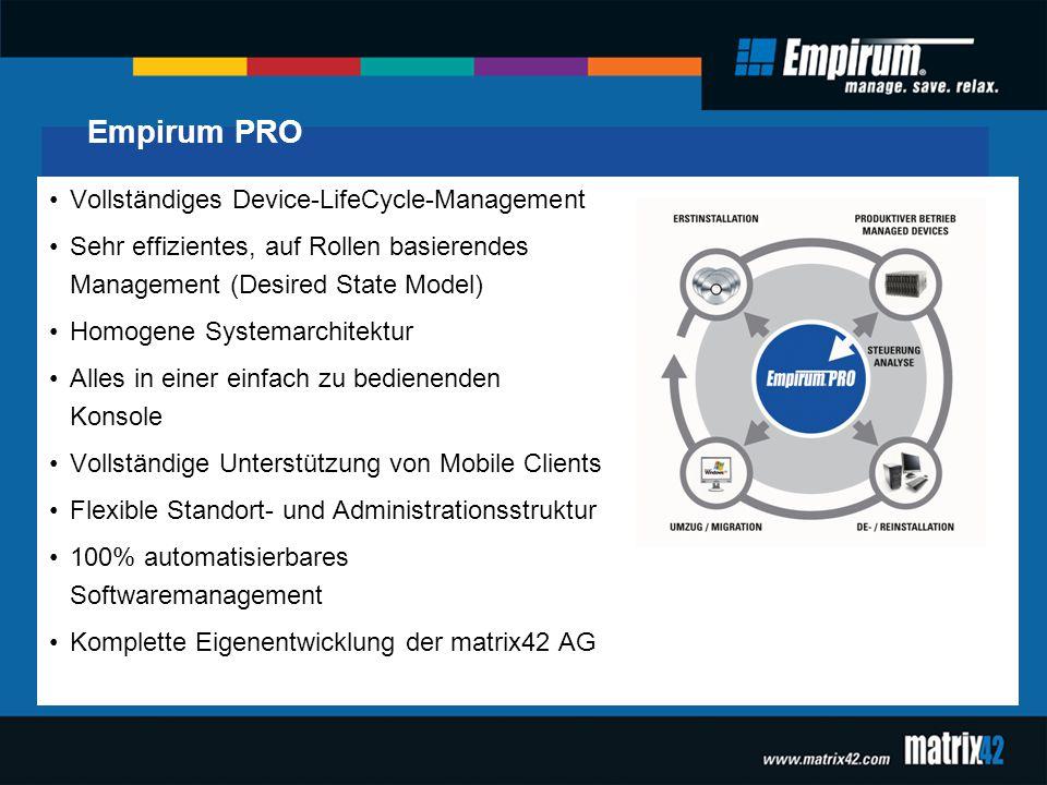 Empirum PRO Vollständiges Device-LifeCycle-Management Sehr effizientes, auf Rollen basierendes Management (Desired State Model) Homogene Systemarchite