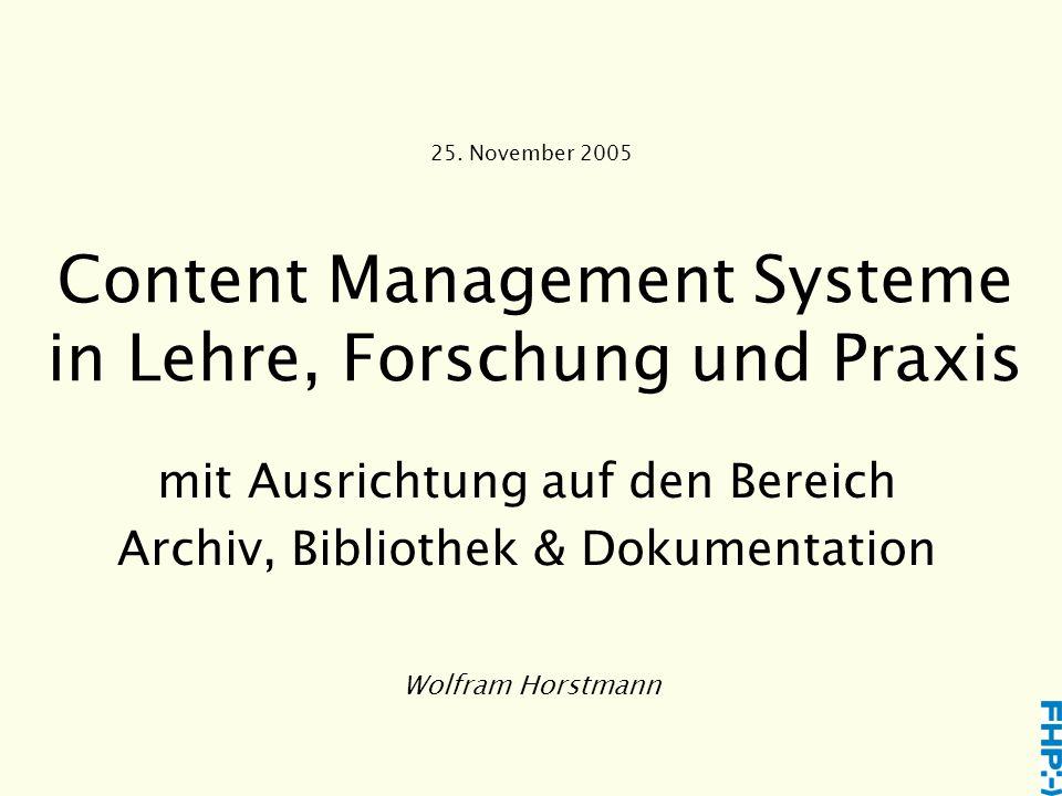 Content Management Systeme in Lehre, Forschung und Praxis mit Ausrichtung auf den Bereich Archiv, Bibliothek & Dokumentation Wolfram Horstmann 25.