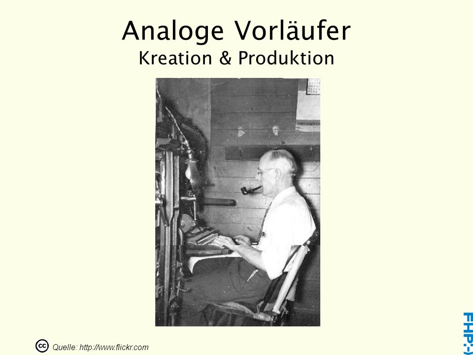 Analoge Vorläufer Kreation & Produktion Quelle: http://www.flickr.com