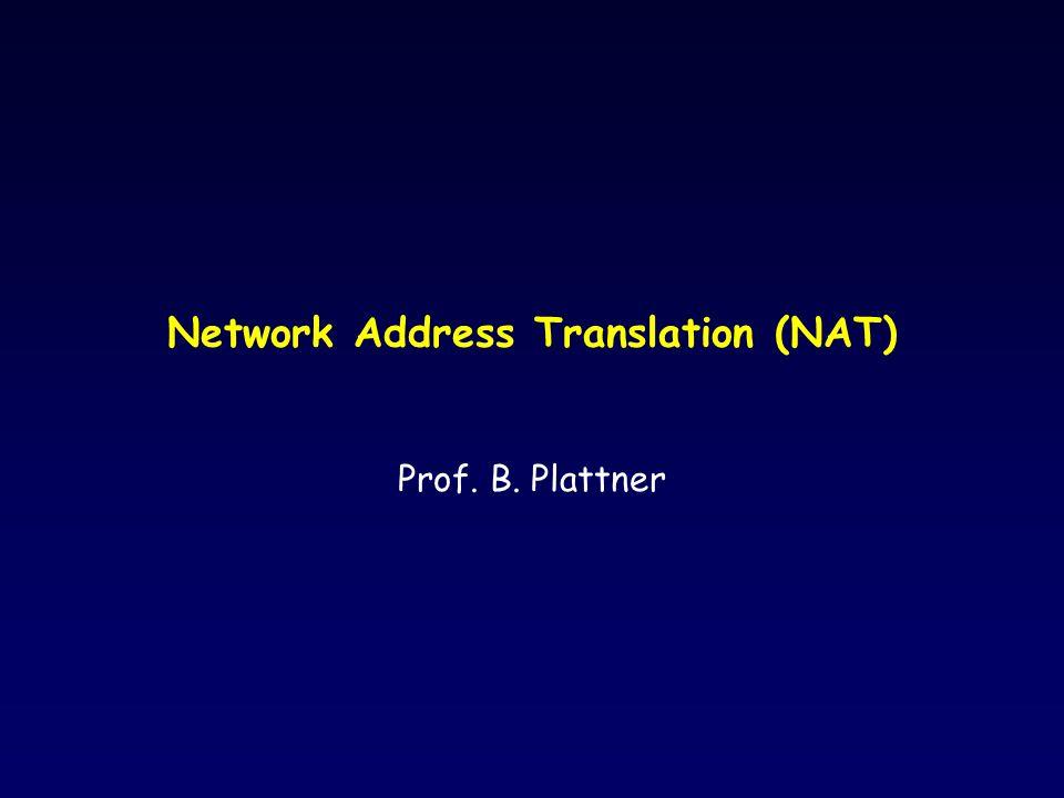 Network Address Translation (NAT) Prof. B. Plattner