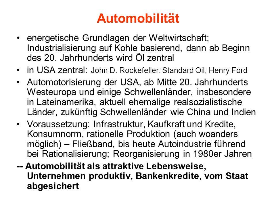 Automobilität energetische Grundlagen der Weltwirtschaft; Industrialisierung auf Kohle basierend, dann ab Beginn des 20. Jahrhunderts wird Öl zentral