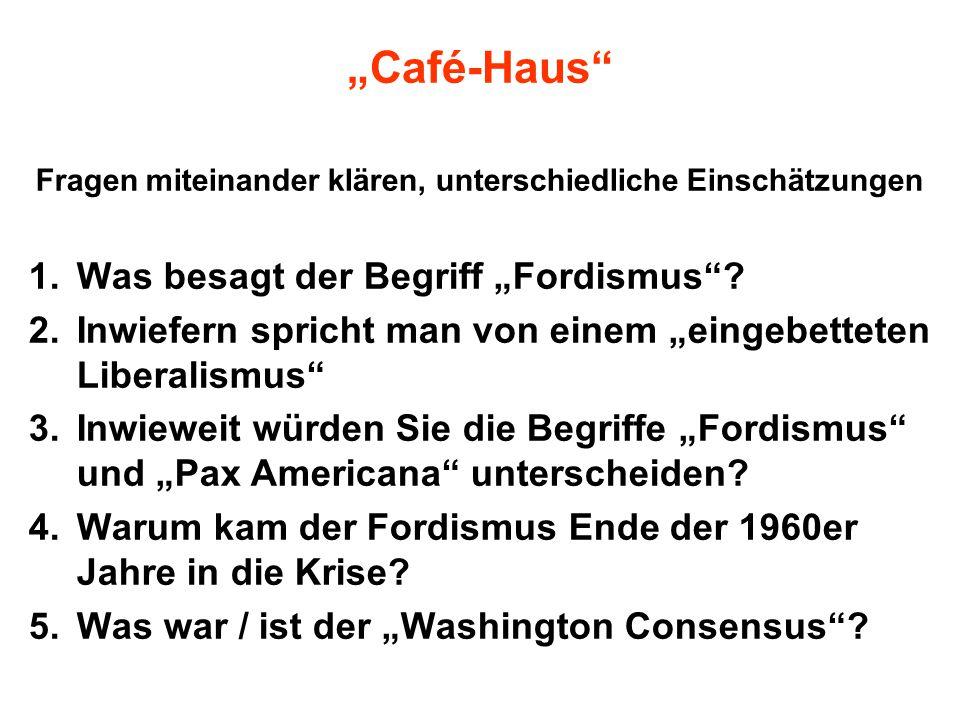 """""""Café-Haus"""" Fragen miteinander klären, unterschiedliche Einschätzungen 1.Was besagt der Begriff """"Fordismus""""? 2.Inwiefern spricht man von einem """"eingeb"""