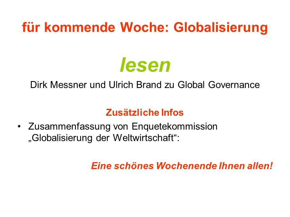 """für kommende Woche: Globalisierung lesen Dirk Messner und Ulrich Brand zu Global Governance Zusätzliche Infos Zusammenfassung von Enquetekommission """"G"""