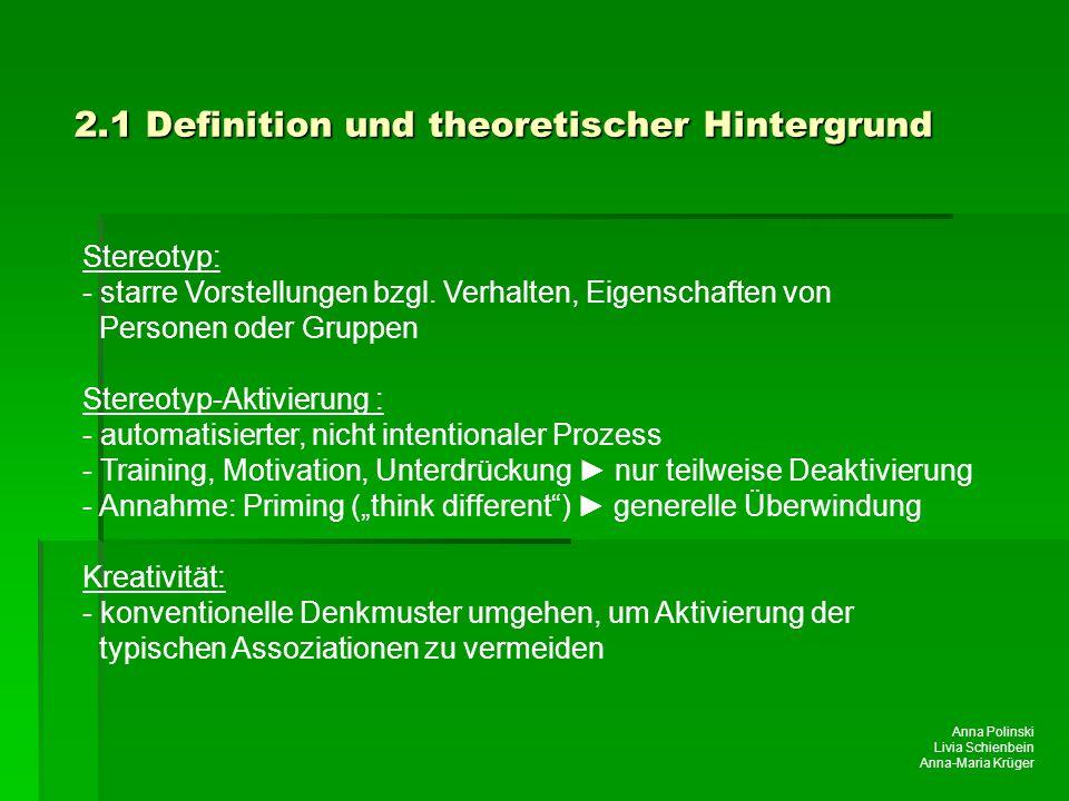 Anna Polinski Livia Schienbein Anna-Maria Krüger 2.1 Definition und theoretischer Hintergrund Stereotyp: - starre Vorstellungen bzgl. Verhalten, Eigen