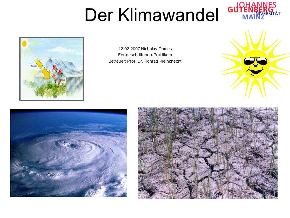 Der Klimawandel 12.02.2007 Nicholas Domes Fortgeschrittenen-Praktikum Betreuer: Prof. Dr. Konrad Kleinknecht
