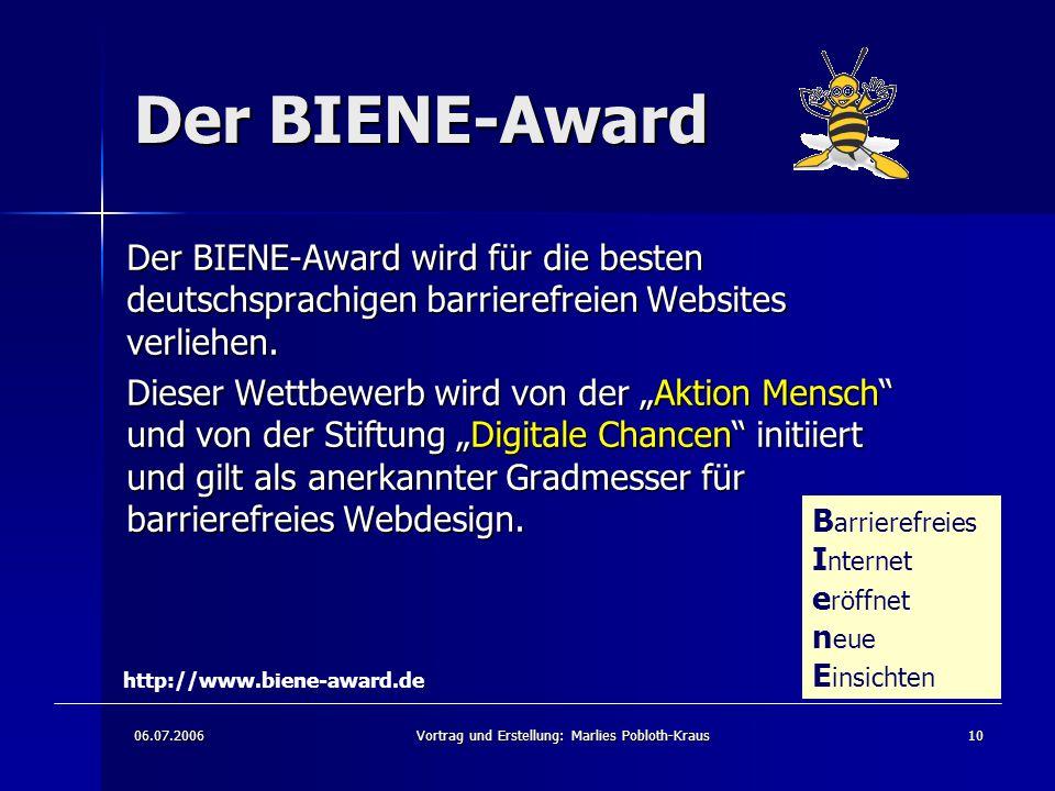 06.07.2006Vortrag und Erstellung: Marlies Pobloth-Kraus10 Der BIENE-Award Der BIENE-Award wird für die besten deutschsprachigen barrierefreien Websites verliehen.