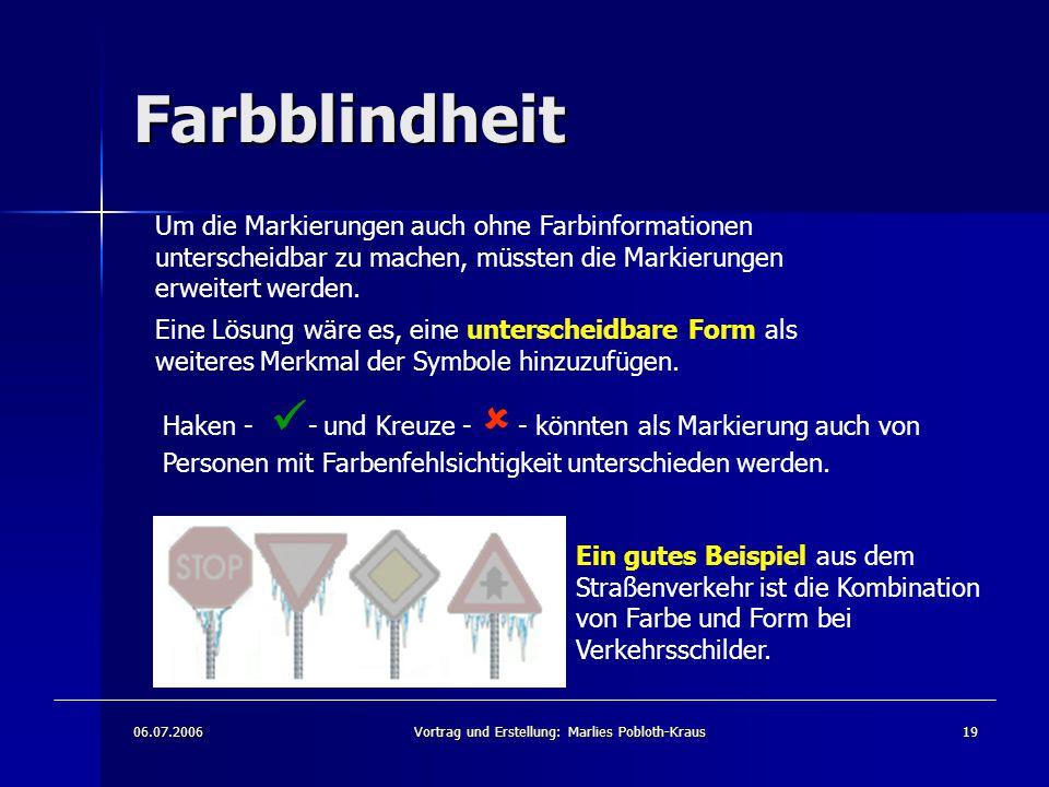 06.07.2006Vortrag und Erstellung: Marlies Pobloth-Kraus19 Farbblindheit Um die Markierungen auch ohne Farbinformationen unterscheidbar zu machen, müssten die Markierungen erweitert werden.