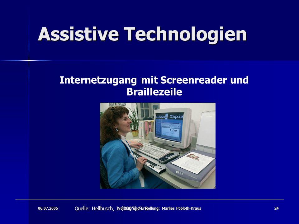 06.07.2006Vortrag und Erstellung: Marlies Pobloth-Kraus24 Assistive Technologien Internetzugang mit Screenreader und Braillezeile Quelle: Hellbusch, J.