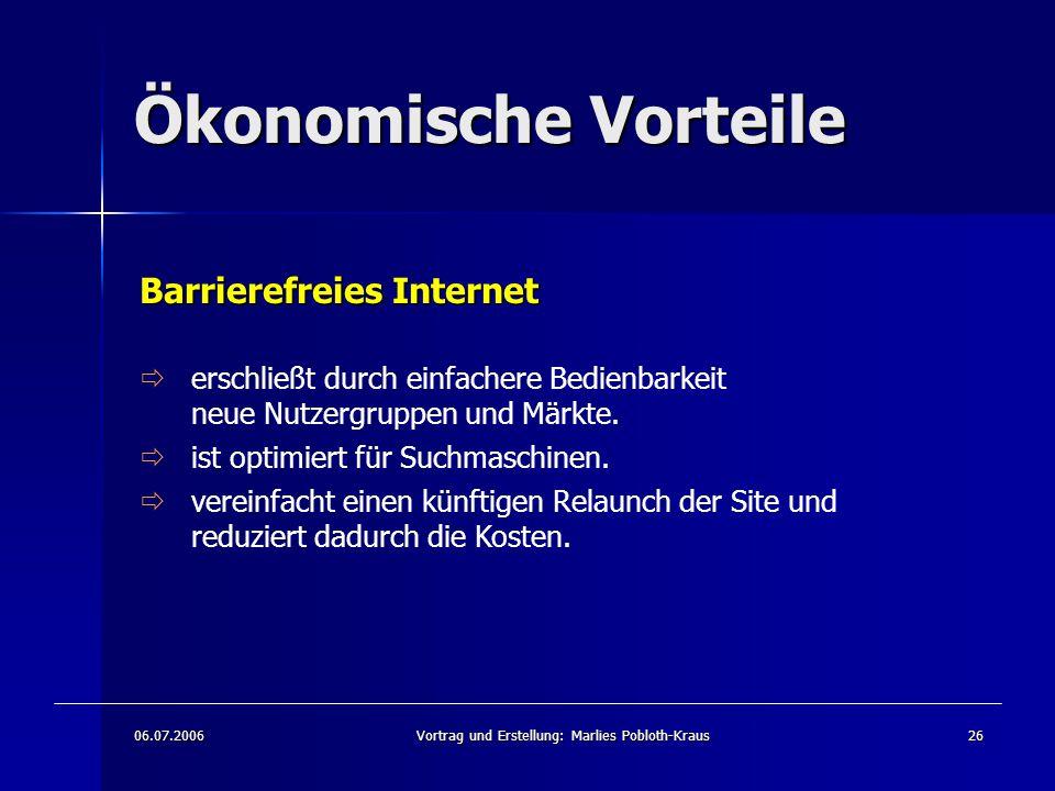 06.07.2006Vortrag und Erstellung: Marlies Pobloth-Kraus26 Ökonomische Vorteile  erschließt durch einfachere Bedienbarkeit neue Nutzergruppen und Märkte.