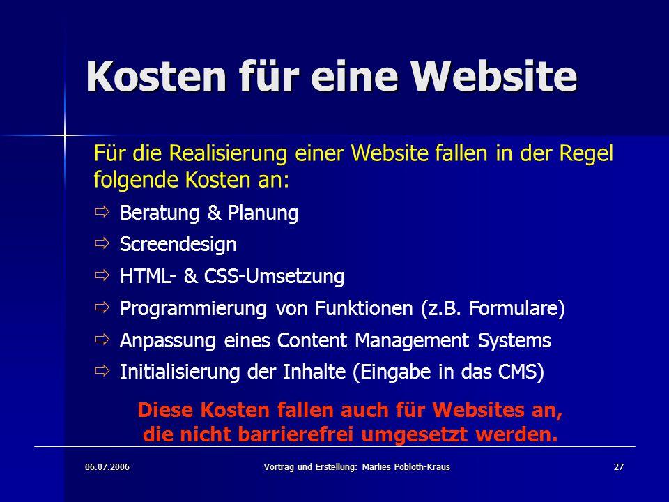 06.07.2006Vortrag und Erstellung: Marlies Pobloth-Kraus27 Kosten für eine Website Für die Realisierung einer Website fallen in der Regel folgende Kosten an:  Beratung & Planung  Screendesign  HTML- & CSS-Umsetzung  Programmierung von Funktionen (z.B.