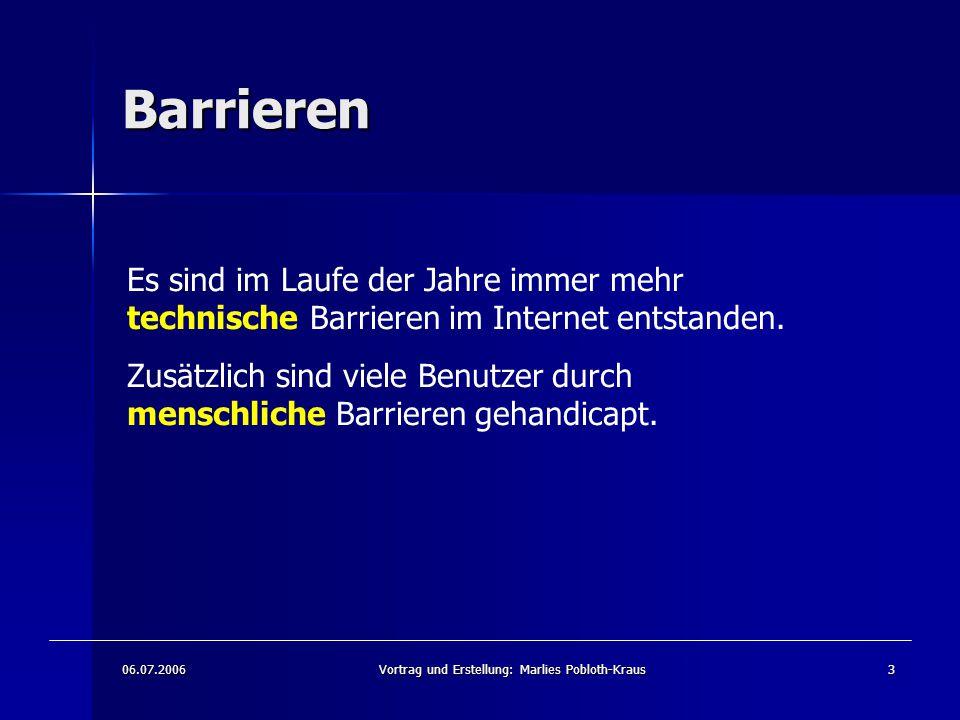 06.07.2006Vortrag und Erstellung: Marlies Pobloth-Kraus3 Barrieren Es sind im Laufe der Jahre immer mehr technische Barrieren im Internet entstanden.