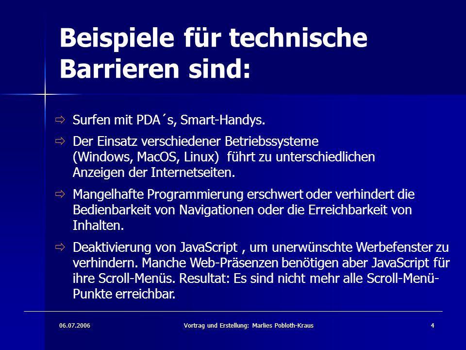 06.07.2006Vortrag und Erstellung: Marlies Pobloth-Kraus4 Beispiele für technische Barrieren sind:  Surfen mit PDA´s, Smart-Handys.