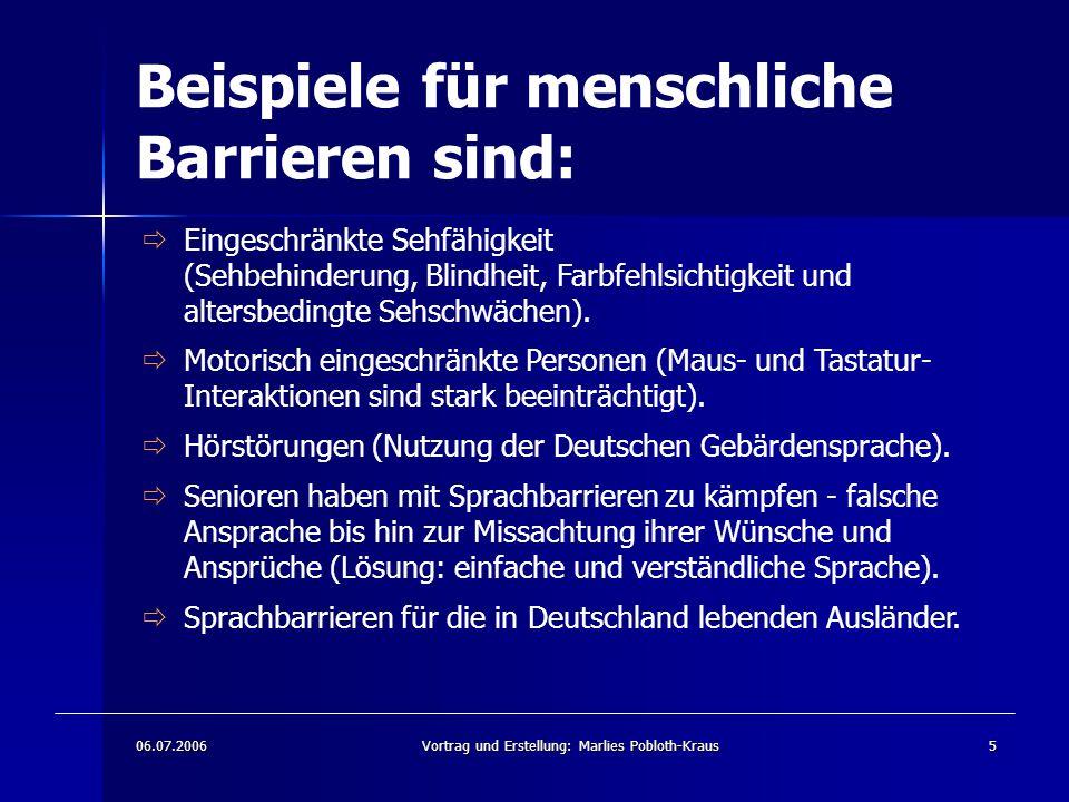 06.07.2006Vortrag und Erstellung: Marlies Pobloth-Kraus5 Beispiele für menschliche Barrieren sind:  Eingeschränkte Sehfähigkeit (Sehbehinderung, Blindheit, Farbfehlsichtigkeit und altersbedingte Sehschwächen).