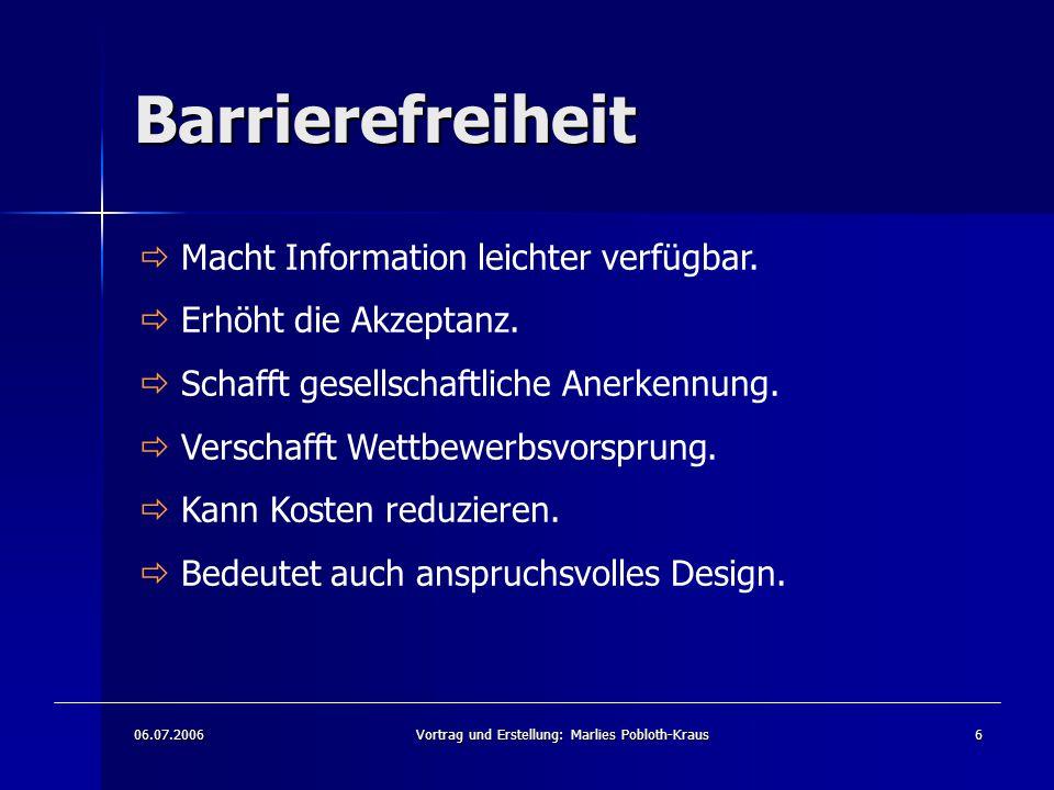 06.07.2006Vortrag und Erstellung: Marlies Pobloth-Kraus6 Barrierefreiheit  Macht Information leichter verfügbar.