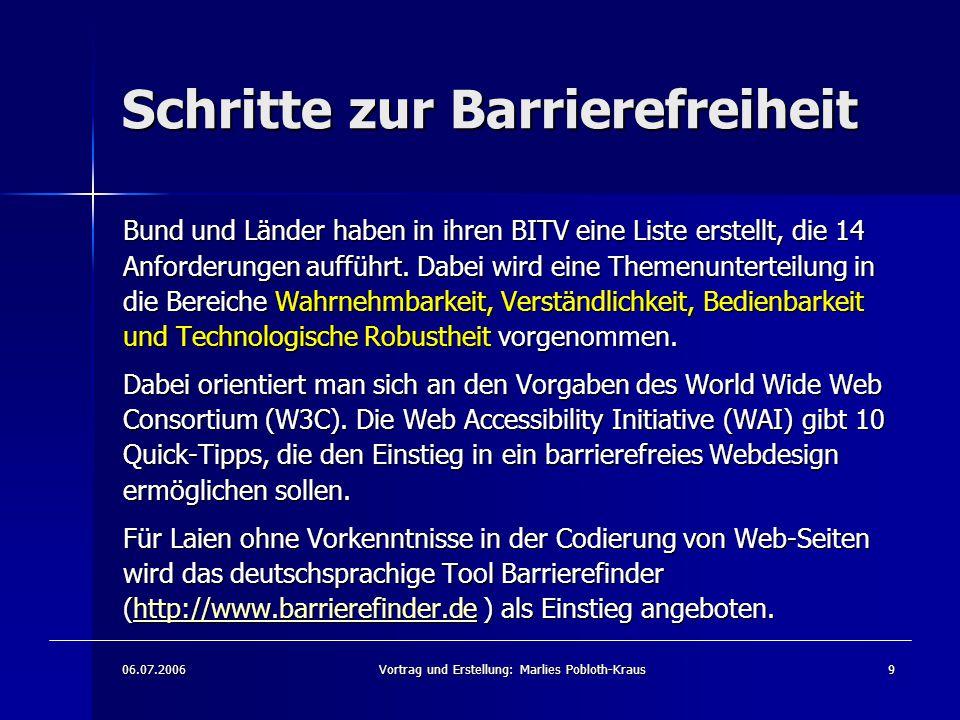 06.07.2006Vortrag und Erstellung: Marlies Pobloth-Kraus9 Schritte zur Barrierefreiheit Bund und Länder haben in ihren BITV eine Liste erstellt, die 14 Anforderungen aufführt.