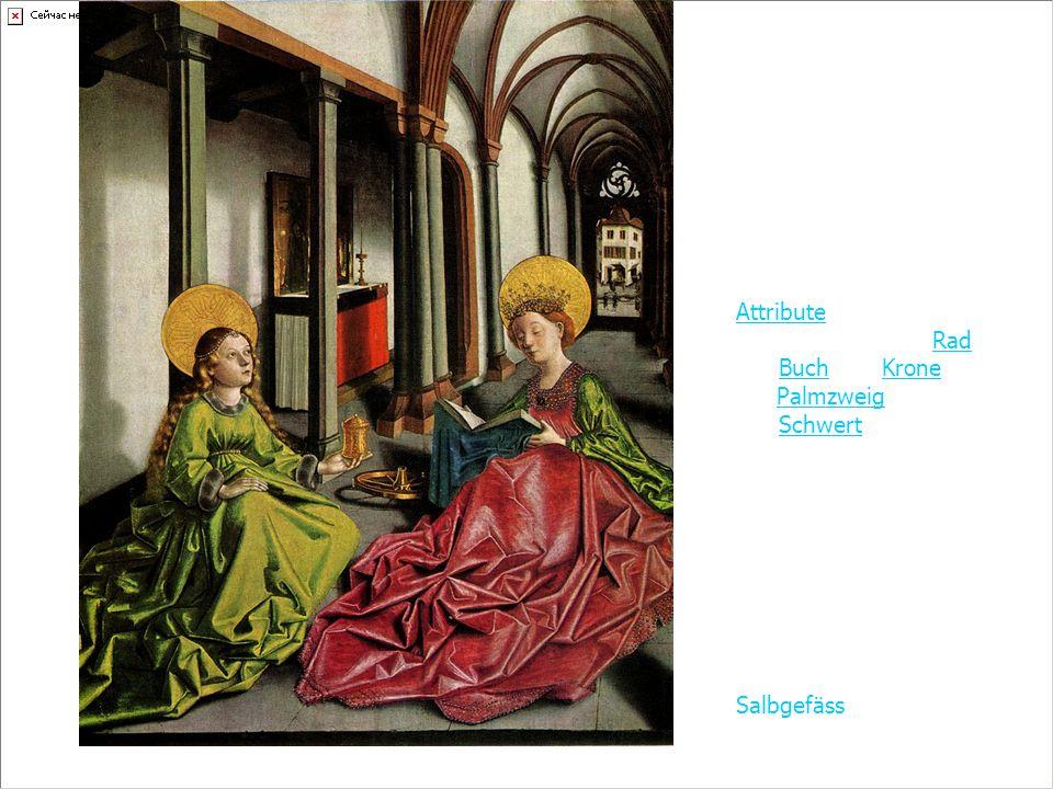 Heilige Maria Magdalena und Katharina AttributeAttribute der Heiligen Katharina sind das Rad, das Buch, die Krone, der Palmzweig und das Schwert, wobei Palmzweig, Rad und Schwert Attribute des Martyriums, die Krone ein Attribut des Sieges über das Fleisch sowohl im Martyrium als auch in der gottgeweihten Jungfräulichkeit darstellen.RadBuchKronePalmzweigSchwert Maria Magdalena hält ein Salbgefäss.