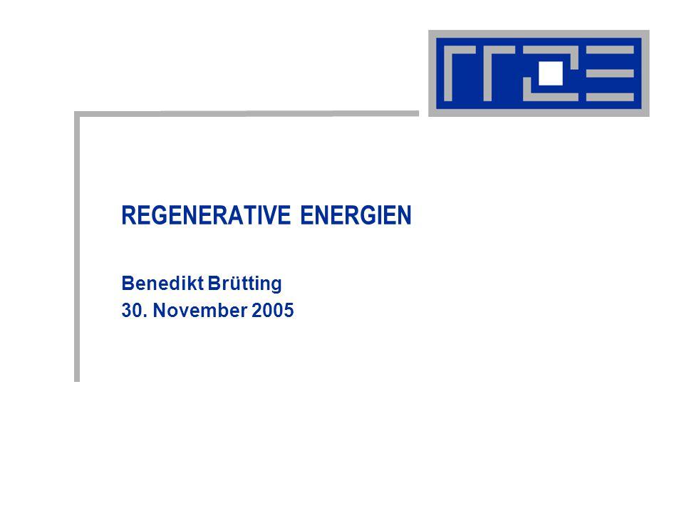 REGENERATIVE ENERGIEN Benedikt Brütting 30. November 2005