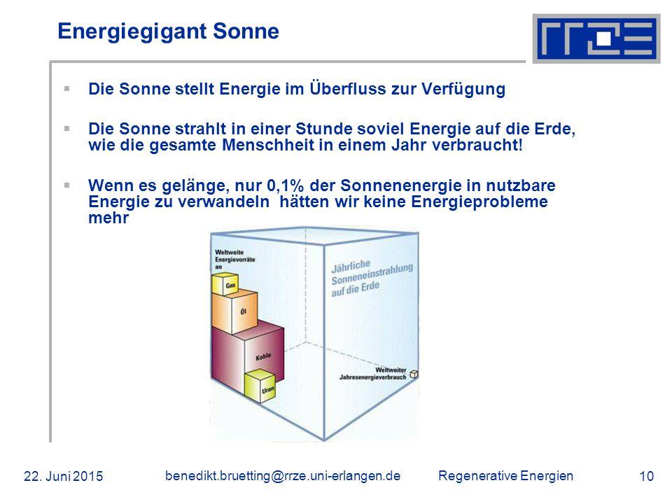 Regenerative Energien 22. Juni 2015 benedikt.bruetting@rrze.uni-erlangen.de 10 Energiegigant Sonne  Die Sonne stellt Energie im Überfluss zur Verfügu