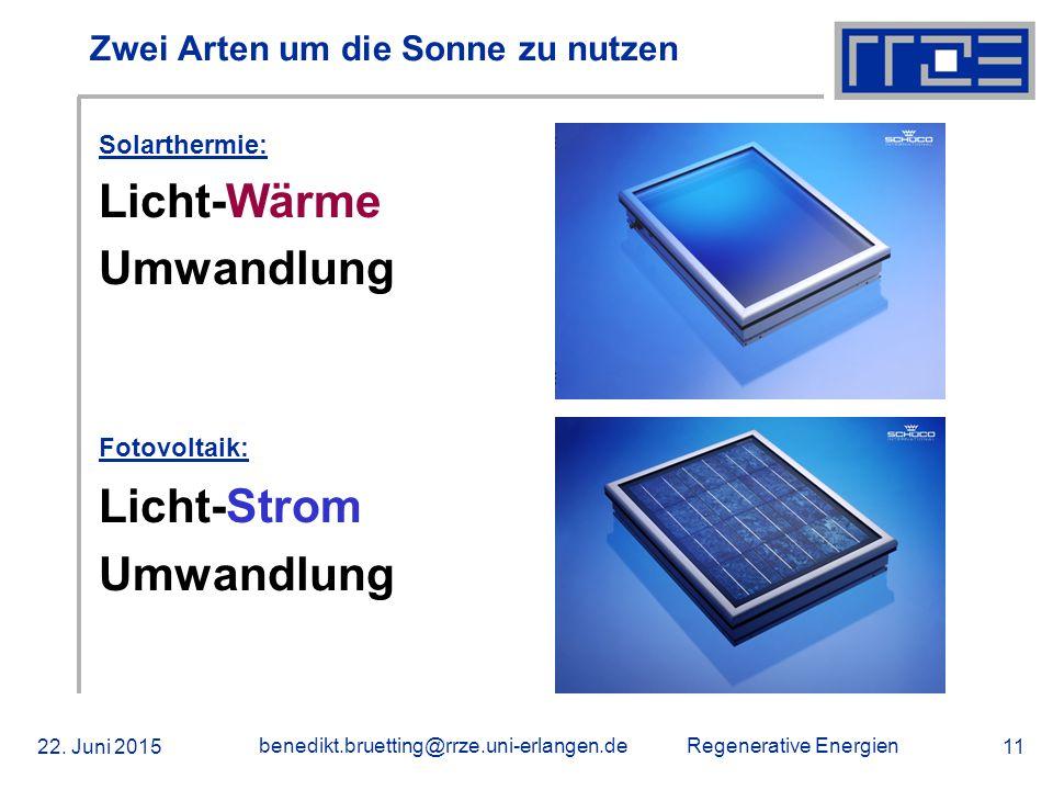 Regenerative Energien 22. Juni 2015 benedikt.bruetting@rrze.uni-erlangen.de 11 Zwei Arten um die Sonne zu nutzen Solarthermie: Licht-Wärme Umwandlung