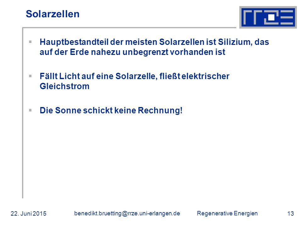 Regenerative Energien 22. Juni 2015 benedikt.bruetting@rrze.uni-erlangen.de 13 Solarzellen  Hauptbestandteil der meisten Solarzellen ist Silizium, da