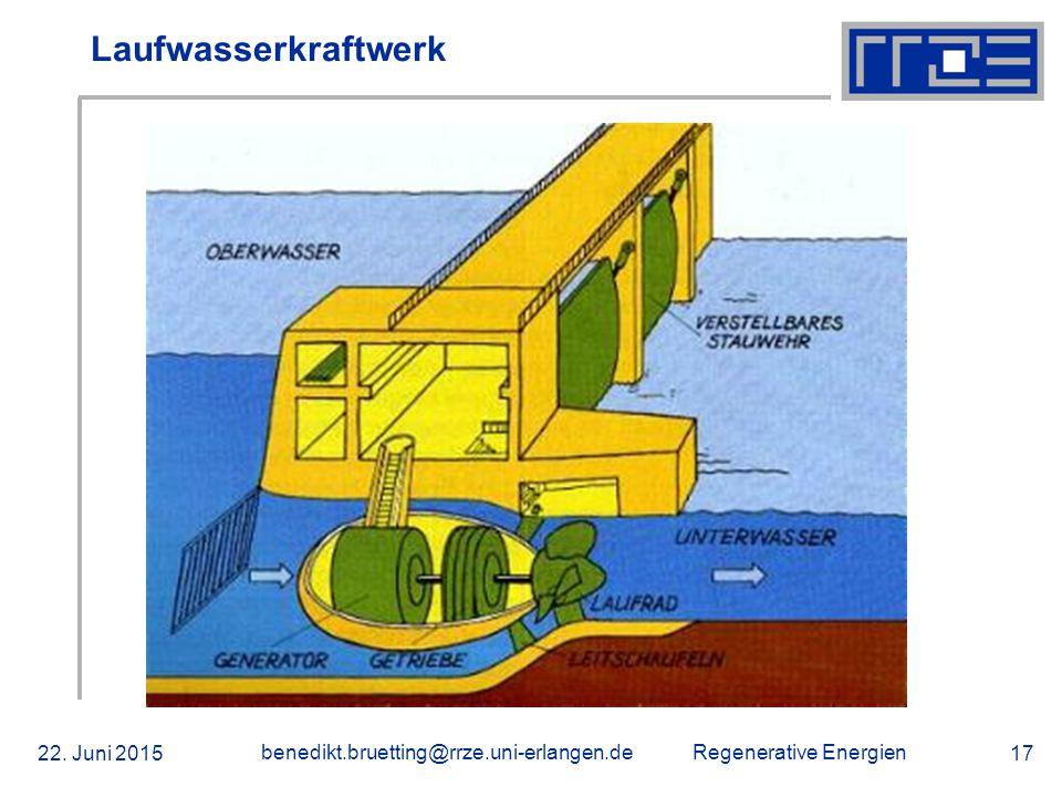 Regenerative Energien 22. Juni 2015 benedikt.bruetting@rrze.uni-erlangen.de 17 Laufwasserkraftwerk