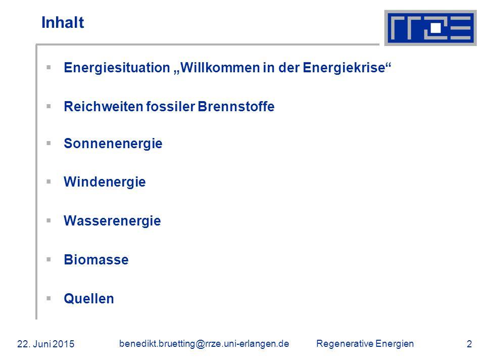 """Regenerative Energien 22. Juni 2015 benedikt.bruetting@rrze.uni-erlangen.de 2 Inhalt  Energiesituation """"Willkommen in der Energiekrise""""  Reichweiten"""
