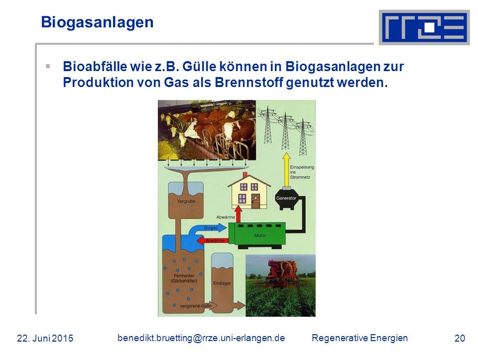 Regenerative Energien 22. Juni 2015 benedikt.bruetting@rrze.uni-erlangen.de 20 Biogasanlagen  Bioabfälle wie z.B. Gülle können in Biogasanlagen zur P