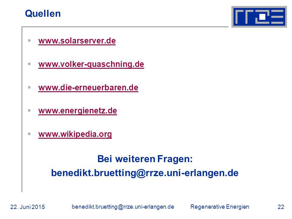 Regenerative Energien 22. Juni 2015 benedikt.bruetting@rrze.uni-erlangen.de 22 Quellen  www.solarserver.de www.solarserver.de  www.volker-quaschning