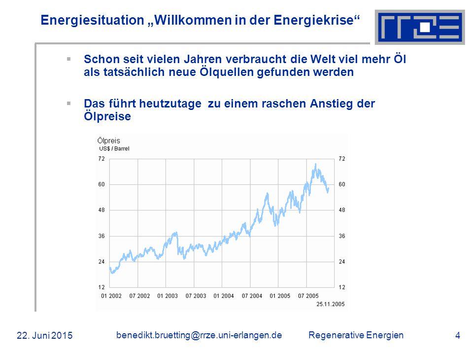 """Regenerative Energien 22. Juni 2015 benedikt.bruetting@rrze.uni-erlangen.de 4 Energiesituation """"Willkommen in der Energiekrise""""  Schon seit vielen Ja"""