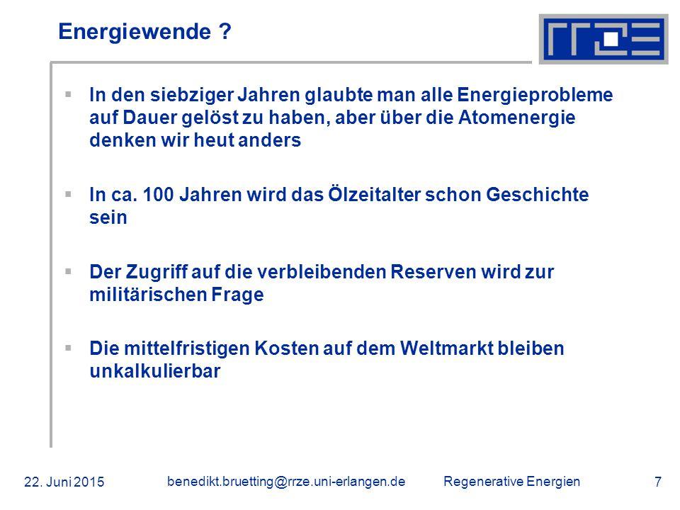 Regenerative Energien 22. Juni 2015 benedikt.bruetting@rrze.uni-erlangen.de 7 Energiewende ?  In den siebziger Jahren glaubte man alle Energieproblem