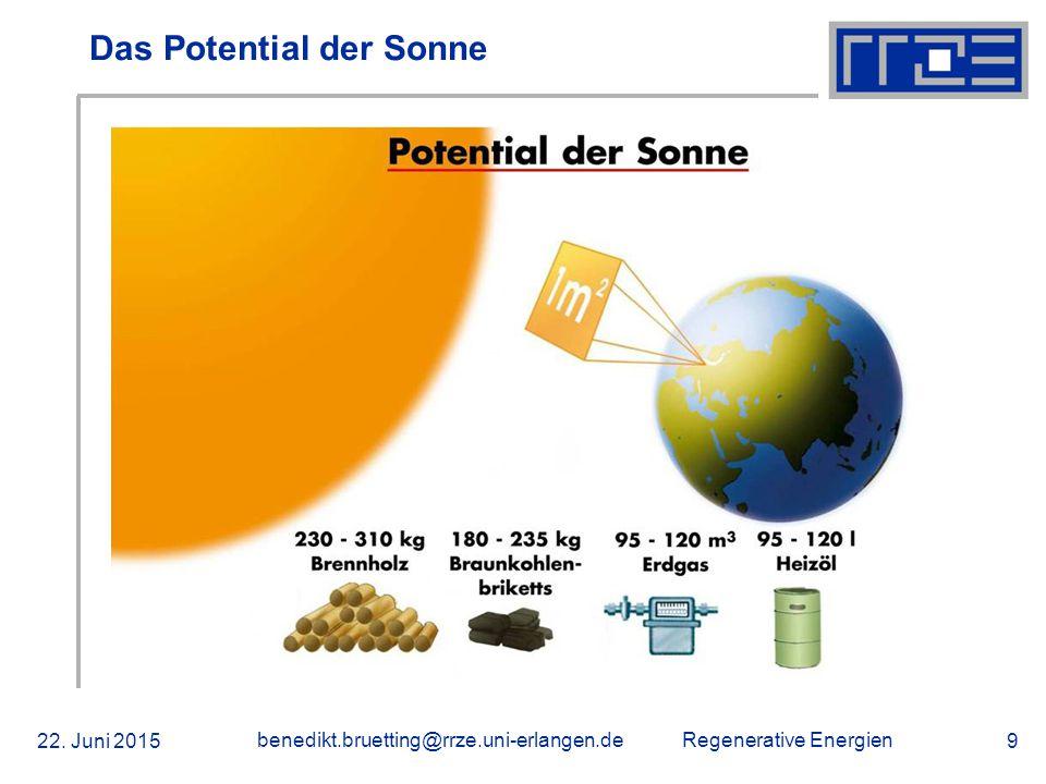 Regenerative Energien 22. Juni 2015 benedikt.bruetting@rrze.uni-erlangen.de 9 Das Potential der Sonne