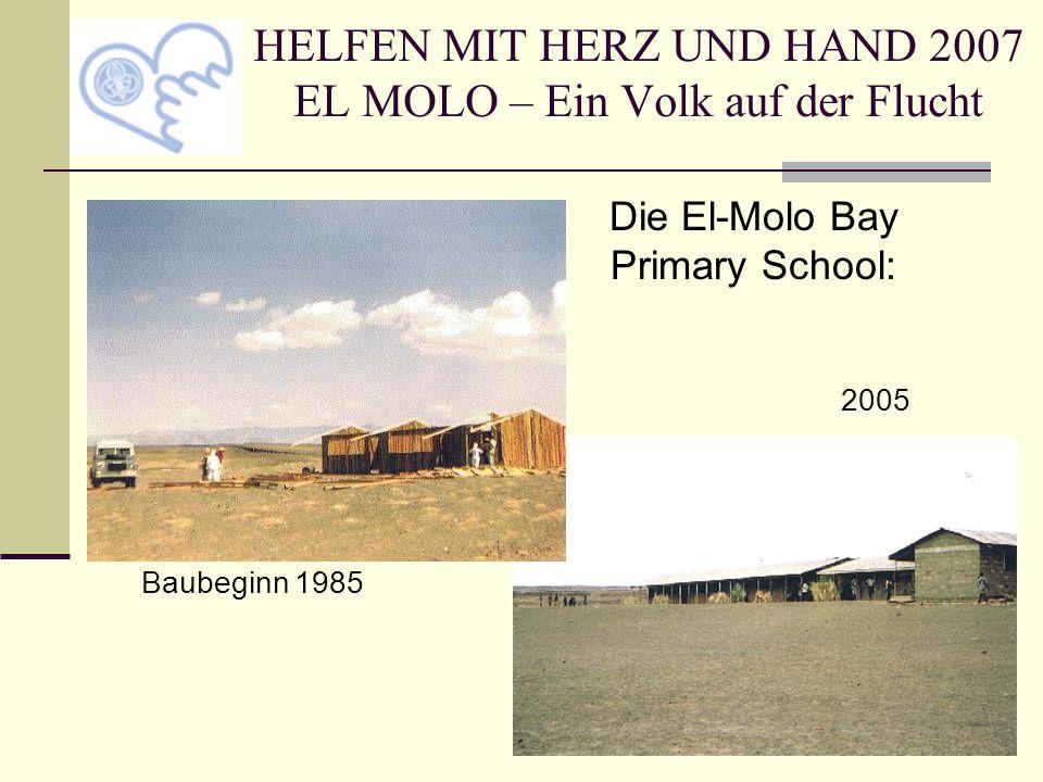 Die El-Molo Bay Primary School: 2005 Baubeginn 1985 HELFEN MIT HERZ UND HAND 2007 EL MOLO – Ein Volk auf der Flucht