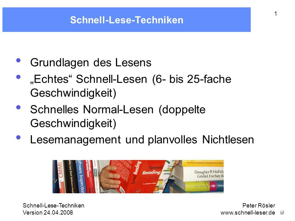 "Schnell-Lese-Techniken Version 24.04.2008 Peter Rösler www.schnell-leser.de 1 Schnell-Lese-Techniken Grundlagen des Lesens ""Echtes"" Schnell-Lesen (6-"