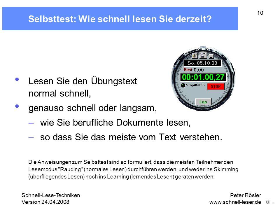 Schnell-Lese-Techniken Version 24.04.2008 Peter Rösler www.schnell-leser.de 10 Selbsttest: Wie schnell lesen Sie derzeit? Lesen Sie den Übungstext nor