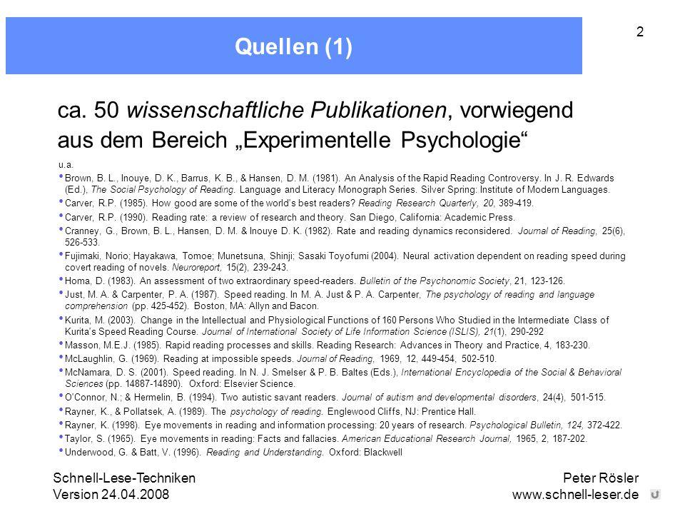 Schnell-Lese-Techniken Version 24.04.2008 Peter Rösler www.schnell-leser.de 2 Quellen (1) u.a. Brown, B. L., Inouye, D. K., Barrus, K. B., & Hansen, D